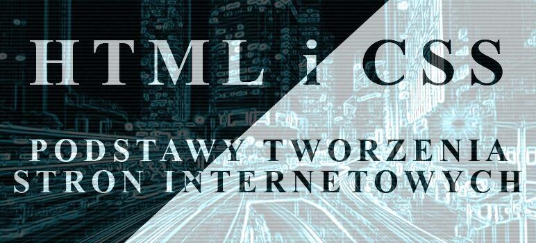 HTML i CSS –  podstawy tworzenia stron internetowych